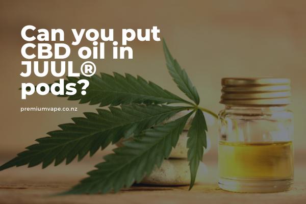 Can you put CBD oil in JUUL®️ pods_